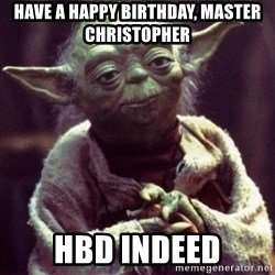 yoda star wars - HAVE A HAPPY BIRTHDAY, MASTER CHRISTOPHER HBD INDEED