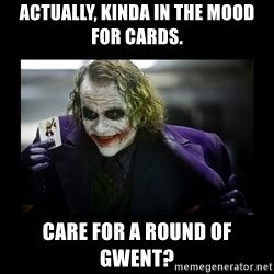 Kill Batman Joker - Actually, kinda in the mood for cards. Care for a round of gwent?