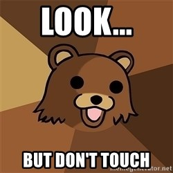 Pedobear81 - Look... but don't touch