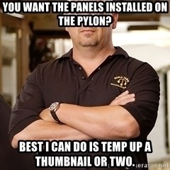 Pawn Stars Rick - You want the panels installed on the pylon? Best I can do is temp up a thumbnail or two.