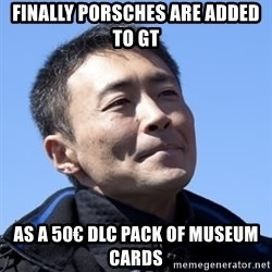 Kazunori Yamauchi - Finally Porsches are added to GT as a 50€ DLC PACK OF MUSEUM CARDS