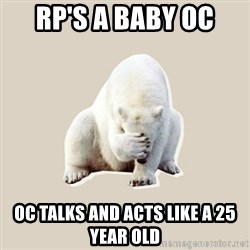 Bad RPer Polar Bear - rp's a baby oc oc talks and acts like a 25 year old