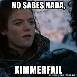 Ygritte knows more than you - no sabes nada, Ximmerfail
