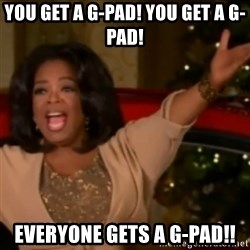 The Giving Oprah - YOU GET A G-PAD! YOU GET A G-PAD! EVERYONE GETS A G-PAD!!
