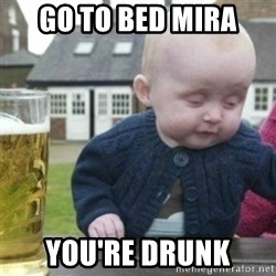 Bad Drunk Baby - go to bed mira you're drunk