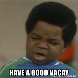 Gary Coleman II -  Have a good vacay