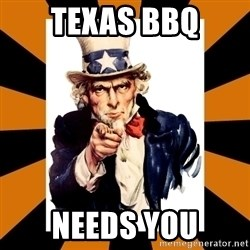 Uncle sam wants you! - TEXAS BBQ NEEDS YOU