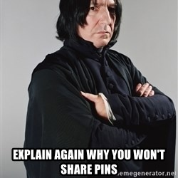 Snape -  Explain again why you won't share pins