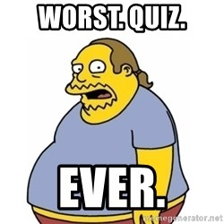 Comic Book Guy Worst Ever - Worst. Quiz. EVER.