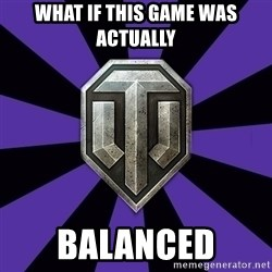 World of Tanks - What if this game was actually  BALANCED