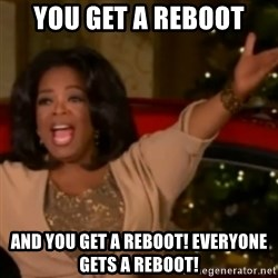 The Giving Oprah - YOU GET A REBOOT And you get a reboot! Everyone gets a reboot!