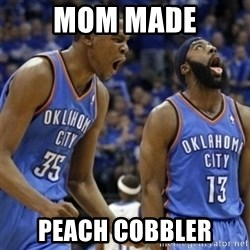 Kd & James Harden - Mom Made Peach cobbler