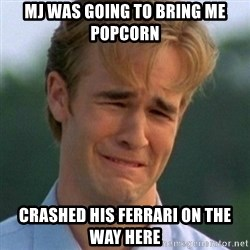 90s Problems - MJ Was going to bring me popcorn Crashed his Ferrari on the way here