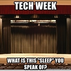 """Theatre Madness - tech week what is this """"sleep"""" you speak of?"""