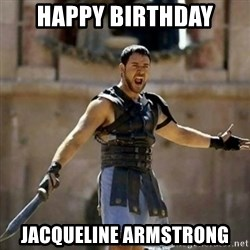 GLADIATOR - happy birthday jacqueline armstrong