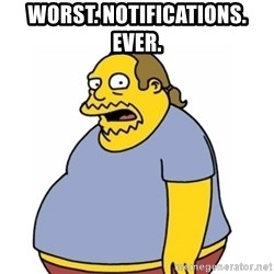 Comic Book Guy Worst Ever - Worst. notifications. ever.