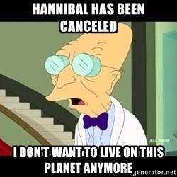 I dont want to live on this planet - hannibal has been canceled i don't want to live on this planet anymore
