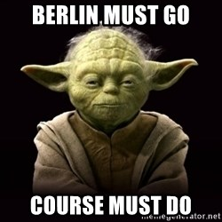 ProYodaAdvice - Berlin must go  Course must do