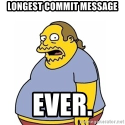 Comic Book Guy Worst Ever - Longest Commit message Ever.