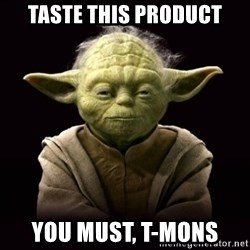ProYodaAdvice - TASTE THIS PRODUCT YOU MUST, T-MONS