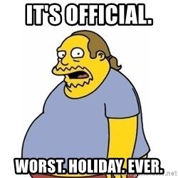 Comic Book Guy Worst Ever - It's official. worst. holiday. ever.
