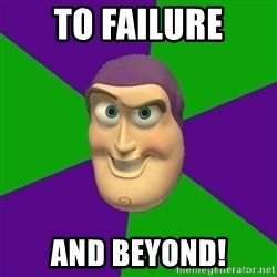 Buzz Lightyear - to failure and beyond!