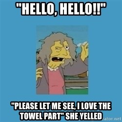 """crazy cat lady simpsons - """"hello, hello!!"""" """"please let me see, i love the towel part"""" she yelled"""