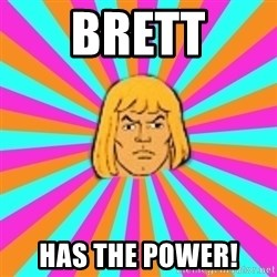 He-Man - Brett has the POWER!