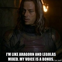 Jaqen H'ghar Meme -  I'm like Aragorn and Legolas mixed. My voice is a bonus.