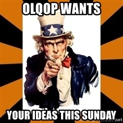 Uncle sam wants you! - OLQoP Wants your ideas this sunday