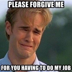 Crying Man - please forgive me for you having to do my job