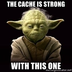 ProYodaAdvice - the cache is strong with this one