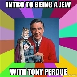 mr rogers  - Intro to being a Jew with Tony Perdue