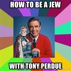 mr rogers  - How to be a jew with Tony Perdue