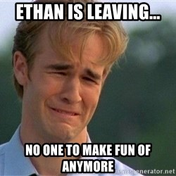 Crying Man - ETHAN IS LEAVING... NO ONE TO MAKE FUN OF ANYMORE