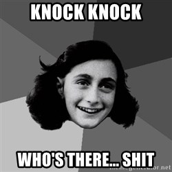 Anne Frank Lol - Knock Knock Who's there... shit