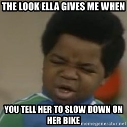 Gary Coleman II - the look ella gives me when you tell her to slow down on her bike