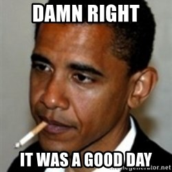 No Bullshit Obama - Damn right it was a good day