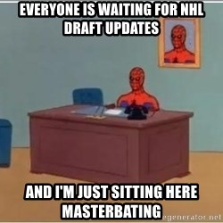spiderman masterbating - everyone is waiting for nhl draft updates and i'm just sitting here masterbating
