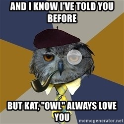 "Art Professor Owl - And i know i've told you before but kat, ""owl"" always love you"