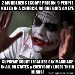 joker mind loss - 2 murderers escape prison, 9 people killed in a church, no one bats an eye supreme court legalizes gay marriage in all 50 states & everybody loses their minds!