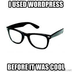 hipster glasses - I used wordpress before it was cool
