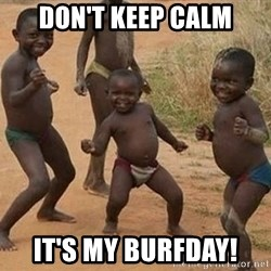 Dancing african boy - Don't keep calm it's my burfday!