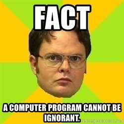 Courage Dwight - FACT A computer program cannot be ignorant.