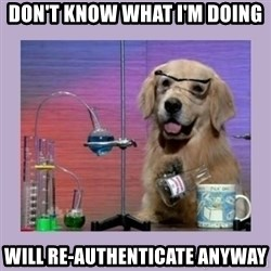 Dog Scientist - Don't know what I'm doing will re-authenticate anyway