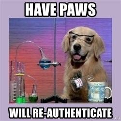 Dog Scientist - have paws will re-authenticate