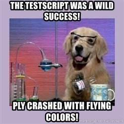 Dog Scientist - The testscript was a wild success! PLY crashed with flying colors!