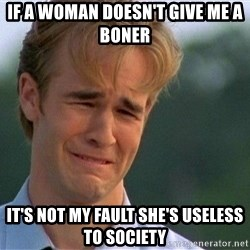 Crying Man - If a woman doesn't give me a boner It's not my fault she's useless to society