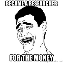 FU*CK THAT GUY - Became a researcher For the money