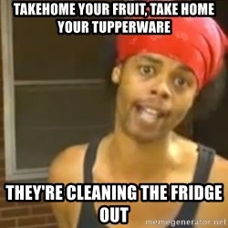 Bed Intruder - Takehome your fruit, take home your tupperware They're cleaning the fridge out